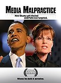 Media Malpractice: How Obama Got Elected and Sarah Palin Was Targeted